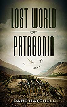 Lost World Of Patagonia by [Dane Hatchell]