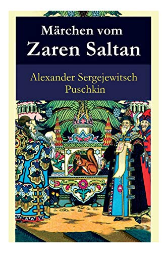 Märchen vom Zaren Saltan: Märchen vom Zaren Saltan, von seinem Sohn, dem berühmten, mächtigen Recken Fürst Gwidon Saltanowitsch, und von der ... und von der wunderschnen Schwanenprinzessin