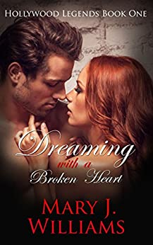 Dreaming With A Broken Heart: Friends to Lovers Billionaire Romance (Hollywood Legends Book 1) by [Mary J. Williams]