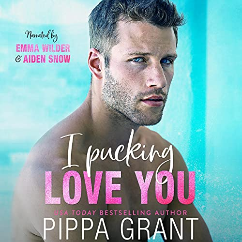 I Pucking Love You Audiobook By Pippa Grant cover art