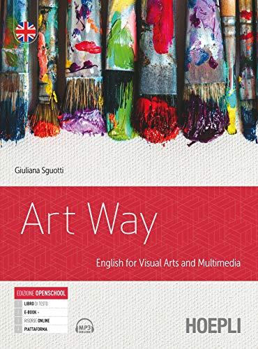 Art way. English for visual arts and multimedia. Per le Scuole superiori. Con e-book. Con espansione online