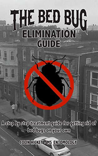 Bed Bug Elimination Guide: A step by step treatment guide for getting rid of bed bugs on your own