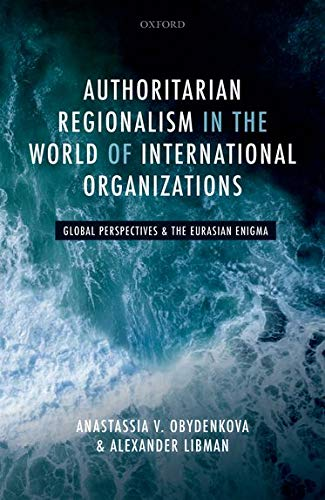 Authoritarian Regionalism in the World of International Organizations: Global Perspective and the Eurasian Enigma