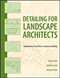 Detailing for Landscape Architects: Aesthetics, Function, Constructibility...