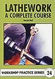 Lathework: A Complete Course (Workshop Practice)...