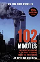 102 Minutes: The Untold Story of the Fight to Survive Inside the Twin Towers. Jim Dwyer and Kevin Flynn by Jim Dwyer(2005-09-01)