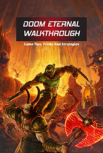 Doom Eternal Walkthrough: Game Tips, Tricks And Strategies: Game Guide Book (English Edition)
