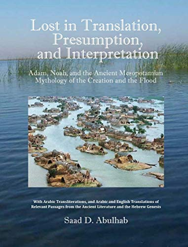 Lost in Translation, Presumption, and Interpretation: Adam, Noah, and the Ancient Mesopotamian Mythology of the Creation and the Flood