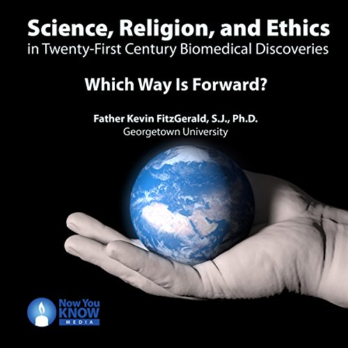 Science, Religion, and Ethics in Twenty-First Century Biomedical Discoveries: Which Way Is Forward? copertina