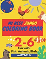 MY BEST JUMBO COLORING BOOK: 122 Coloring Pages! Fun with Fish, Animal, Birds, etc...Kids Ages 2-6, Early Learning, Preschool and Kindergarten Paperback, Easy coloring activity!