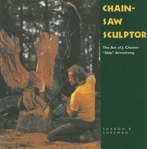"""Compare Textbook Prices for Chainsaw Sculptor: The Art of J. Chester """"Skip"""" Armstrong Folk Art and Artists Series  ISBN 9781617037047 by Sherman, Sharon R."""