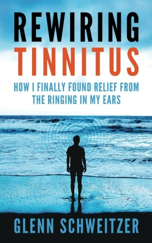 Rewiring Tinnitus: How I Finally Found Relief From The...