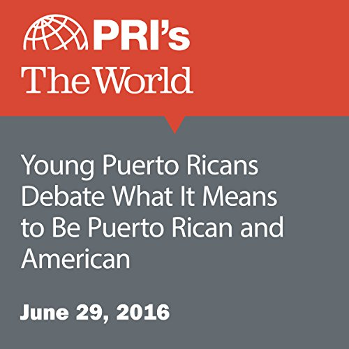 Young Puerto Ricans Debate What It Means to Be Puerto Rican and American audiobook cover art