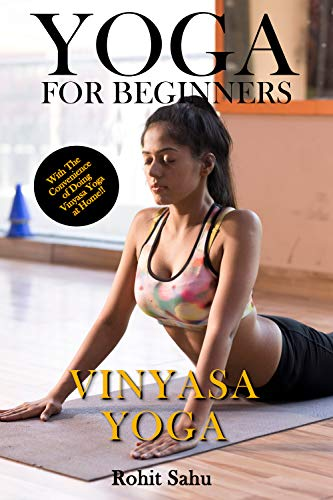 Yoga For Beginners: Vinyasa Yoga: The Complete Guide to Master Vinyasa Yoga; Benefits, Essentials, Bandhas, Asanas (with Pictures), Pranayamas, Safety ... FAQs, and Common Myths (English Edition)