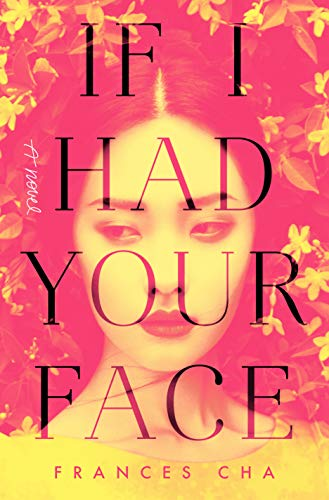 If I Had Your Face: A Novel by [Frances Cha]