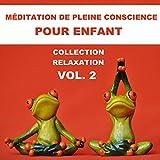 Méditation de pleine conscience pour enfant - Collection relaxation Vol. 2: Musique...