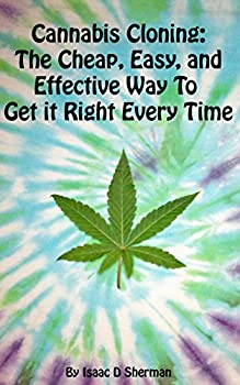 Cannabis Cloning  the Easy Cheap and Effective Way to Get It Right Every Time
