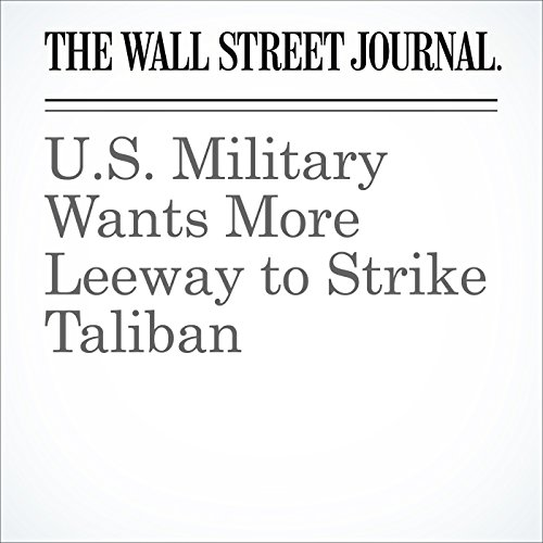 U.S. Military Wants More Leeway to Strike Taliban cover art