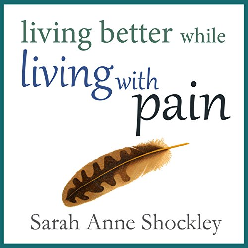 Living Better While Living with Pain audiobook cover art