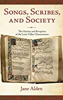 Songs, Scribes, and Society: The History and Reception of the Loire Valley Chansonniers (The New Cultural History of Music Series)