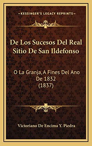 de Los Sucesos del Real Sitio de San Ildefonso: O La Granja, A Fines Del Ano De 1832 (1837)