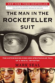 The Man in the Rockefeller Suit: The Astonishing Rise and Spectacular Fall of a Serial Impostor by [Mark Seal]