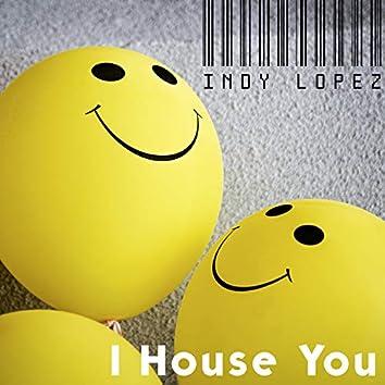 I House You
