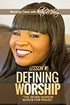 Defining Worship Lesson #1: Seven Hebrew Words for Praise (Volume 1)