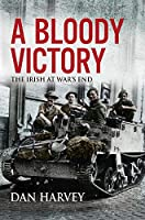 A Bloody Victory: The Irish at War's End, Europe 1945