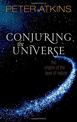 Atkins, P: Conjuring the Universe: The Origins of the Laws of Nature