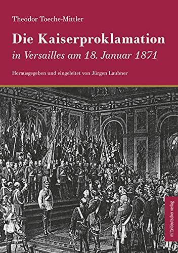 Die Kaiserproklamation in Versailles am 18. Januar 1871