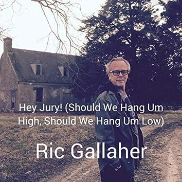 Hey Jury! (Should We Hang Um High, Should We Hang Um Low)
