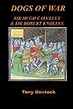 DOGS OF WAR: Sir Hugh Calveley & Sir Robert Knolles (English Edition)