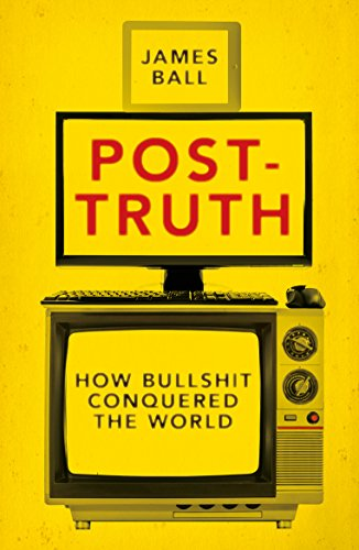 Post-Truth: How Bullshit Conquered the World (English Edition)