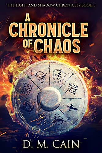Book: A Chronicle of Chaos (The Light and Shadow Chronicles Book 1) by D.M. Cain