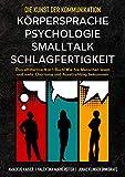 Die Kunst der Kommunikation mit KÖRPERSPRACHE   PSYCHOLOGIE   SMALLTALK   SCHLAGFERTIGKEIT: Das ultimative 4 in 1 Buch! Wie Sie Menschen lesen und mehr ... und Ausstrahlung bekommen (German Edition)