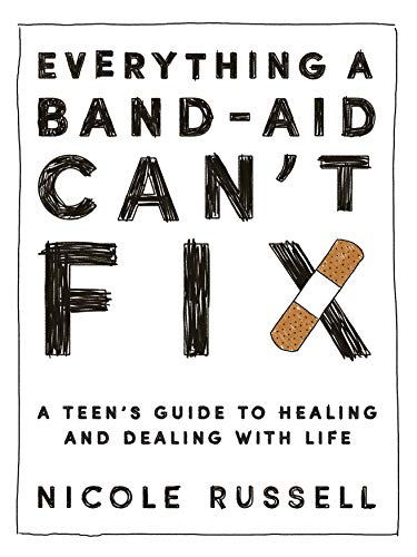 Everything a Band-Aid Can't Fix: A Teen's Guide to Healing and Dealing with Life
