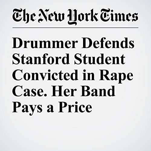 Drummer Defends Stanford Student Convicted in Rape Case. Her Band Pays a Price cover art