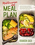 Mediterranean Diet Meal Plan: Complete planner cookbook to prep delicious recipes to lose weight and learn about healthy Mediterranean food. The ultimate dietary guide for beginners