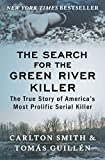 The Search for the Green River Killer: The True Story of America's Most Prolific Serial Killer