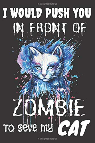 I Would Push You In Front Of Zombie To Save My Cat: Undated Weekly Cat Planner Writing journal For All Cat lovers Christmas And Halloween Gift For Kids teens And Adults