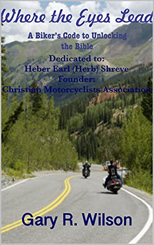 Where the Eyes Lead: A Biker's Code to Unlocking the Bible (English Edition)