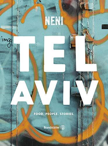 Das TEL AVIV Reise-Kochbuch by NENI: Israelische Rezepte von Haya Molcho & ihren Söhnen. Orientalische Küche: Shakshuka, Hummus, Lamm mit Feigen, Kaktusfrucht-Sorbet: Food. People. Stories