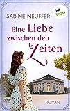 Eine Liebe zwischen den Zeiten: Roman
