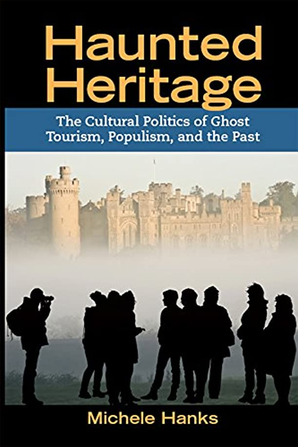 予言する安いですダイバーHaunted Heritage: The Cultural Politics of Ghost Tourism, Populism, and the Past (Heritage, Tourism, and Community Book 7) (English Edition)