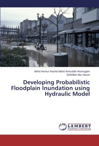 [(Developing Probabilistic Floodplain Inundation Using Hydraulic Model )] [Author: Mohd Amiruddin Arumugam Mohd Aminur Rash] [Nov-2013]