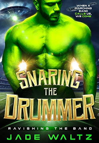 Snaring the Drummer: A SciFi Alien Abduction Romance (Ravishing the Band Book 1)