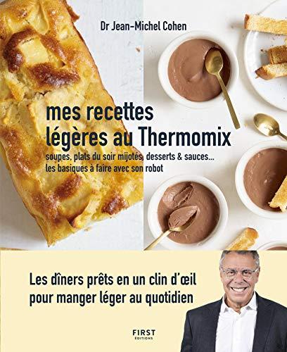 Mes recettes légères au Thermomix - Soupes, plats du soir mijotés, desserts & sauces - Les basiques à faire avec son robot