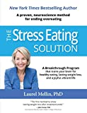 Image of The Stress Eating Solution: A Proven, Neuroscience Method for Ending Overeating