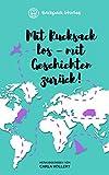 Backpack Stories: Mit Rucksack los - mit Geschichten zurück! (Reisegeschichten von Backpackern, Weltreise & Vanlife! Aus Afrika, Asien, Australien, Europa & Südamerika)